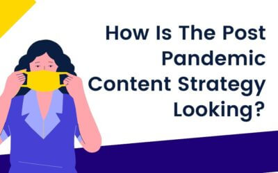 How Is The Post Pandemic Content Strategy Looking?